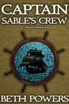 Captain Sable's Crew: A Short Story ebook by Beth Powers