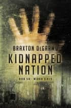 Kidnapped Nation ebook by Braxton DeGarmo