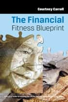 The Financial Fitness Blueprint ebook by Courtney Carroll