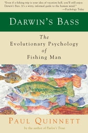 Darwin's Bass - The Evolutionary Psychology of Fishing Man ebook by Paul Quinnett
