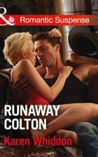Runaway Colton (Mills & Boon Romantic Suspense) (The Coltons of Texas, Book 11) ebook by Karen Whiddon