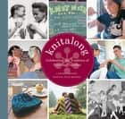 Knitalong: Celebrating the Tradition of Knitting Together - Celebrating the Tradition of Knitting Together ebook by Larissa Brown, Martin John Brown