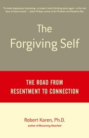 The Forgiving Self - The Road from Resentment to Connection ebook by Robert Karen, Ph.D.