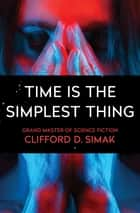 Time Is the Simplest Thing ebook by Clifford D. Simak
