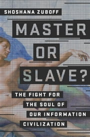 Master or Slave? - The Fight for the Soul of Our Information Civilization ebook by Shoshana Zuboff