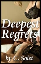 Deepest Regrets ebook by C. Solet