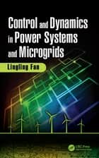 Control and Dynamics in Power Systems and Microgrids 電子書 by Lingling Fan
