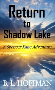 Return to Shadow Lake: A Spencer Kane Adventure REVISED Edition ebook by B L Hoffman