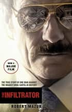The Infiltrator - Undercover in the World of Drug Barons and Dirty Banks ebook by Robert Mazur