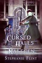 The Cursed Halls of Kalecen ebook by Stephanie Flint