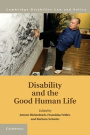 Disability and the Good Human Life ebook by Franziska Felder,Barbara Schmitz,Jerome E. Bickenbach