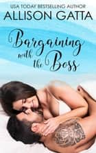 Bargaining with the Boss - Honeybrook Love, Inc., #2 ebook by Allison Gatta