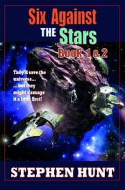 Six Against The Stars ebook by Stephen Hunt