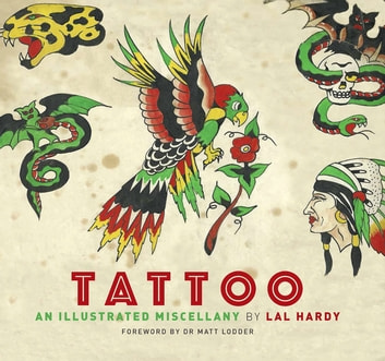 Tattoo - An Illustrated Miscellany ebook by Lal Hardy