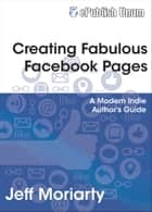 Creating Fabulous Facebook Pages ebook by Jeff Moriarty