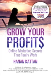 Grow Your Profits: Online Marketing Secrets That Really Work ebook by Hanan Kattan