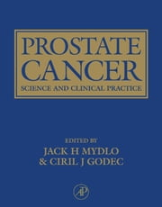 Prostate Cancer - Science and Clinical Practice ebook by Jack H. Mydlo,Ciril J. Godec