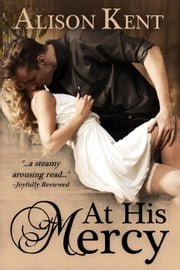 At His Mercy ebook by Alison Kent