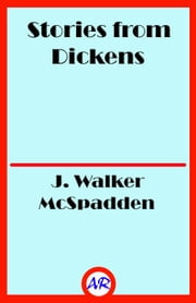 Stories from Dickens (Illustrated) ebook by J. Walker McSpadden
