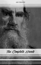 Leo Tolstoy: The Complete Novels and Novellas (War and Peace, Anna Karenina, Resurrection, The Death of Ivan Ilyich...) ebook by Leo Tolstoy