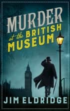 Murder at the British Museum - London's famous museum holds a deadly secret… ebook by