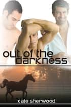 Out of the Darkness ebook by Kate Sherwood