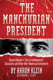The Manchurian President - Barack Obama's Ties to Communists, Socialists and Other Anti-American Extremists ebook by Klein Aaron