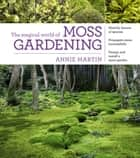 The Magical World of Moss Gardening ebook by Annie Martin