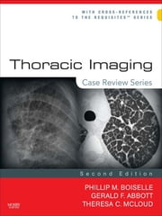 Thoracic Imaging: Case Review Series ebook by Phillip M. Boiselle,Gerald F. Abbott,Theresa C. McLoud
