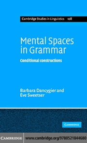 Mental Spaces in Grammar: Conditional Constructions ebook by Dancygier, Barbara