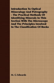 Introduction To Optical Mineralogy And Petrography - The Practical Methods Of Identifying Minerals In Thin Section With The Microscope And The Principles Involved In The Classification Of Rocks ebook by Kobo.Web.Store.Products.Fields.ContributorFieldViewModel