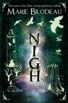 Nigh - Book 3 - Nigh, #3 ebook by Marie Bilodeau