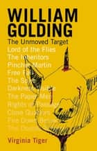William Golding: The Unmoved Target ebook by