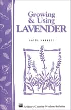 Growing & Using Lavender - Storey's Country Wisdom Bulletin A-155 eBook by Patricia R. Barrett