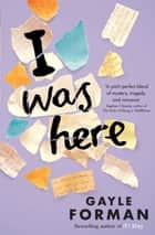 I Was Here ebook by Gayle Forman