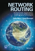 Network Routing - Fundamentals, Applications, and Emerging Technologies ebook by Sudip Misra, Sumit Goswami
