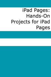 iPad Pages - Hands-On Projects for iPad Pages ebook by Scott La Counte