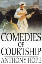 Comedies of Courtship ebook by Anthony Hope