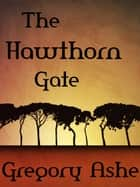 The Hawthorn Gate ebook by Gregory Ashe