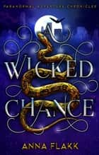 A Wicked Chance ebook by Anna Flakk