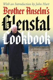 Glenstal Spiritual Cookbook: by Brother Anselm with an Introduction by John Hurt ebook by Anselm Hurt
