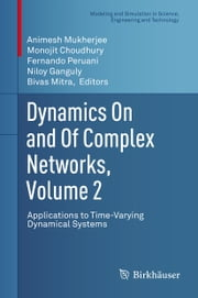 Dynamics On and Of Complex Networks, Volume 2 - Applications to Time-Varying Dynamical Systems ebook by Animesh Mukherjee,Monojit Choudhury,Fernando Peruani,Niloy Ganguly,Bivas Mitra