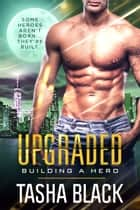 Upgraded - Building a Hero (Book 3) ebook by Tasha Black