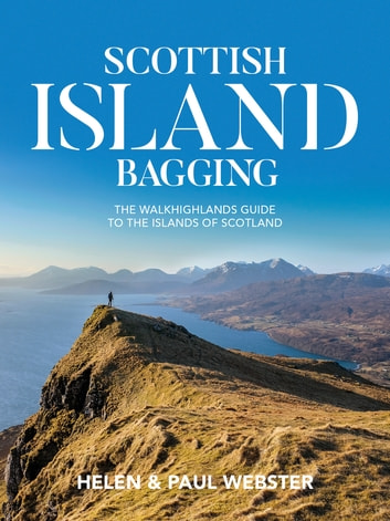 Scottish Island Bagging - The Walkhighlands Guide to the Islands of Scotland ebook by Helen Webster,Paul Webster