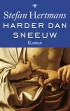 Harder dan sneeuw ebook by Stefan Hertmans
