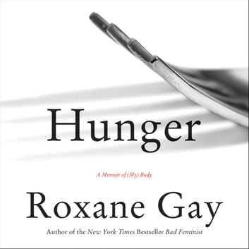 Hunger - A Memoir of (My) Body audiobook by Roxane Gay