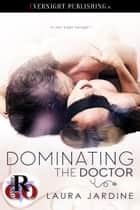 Dominating the Doctor ebook by Laura Jardine
