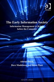 The Early Information Society - Information Management in Britain before the Computer ebook by Helen Plant,Mr Dave Muddiman,Professor Alistair Black