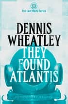 They Found Atlantis ebook by Dennis Wheatley