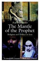 The Mantle of the Prophet ebook by Roy Mottahedeh